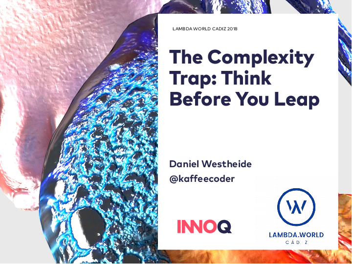 The Complexity Trap: Think Before You Leap - Daniel Westheide